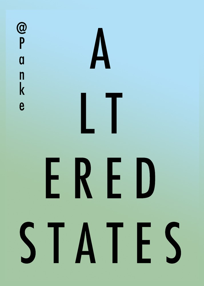 ALTERED STATES AT PANKE