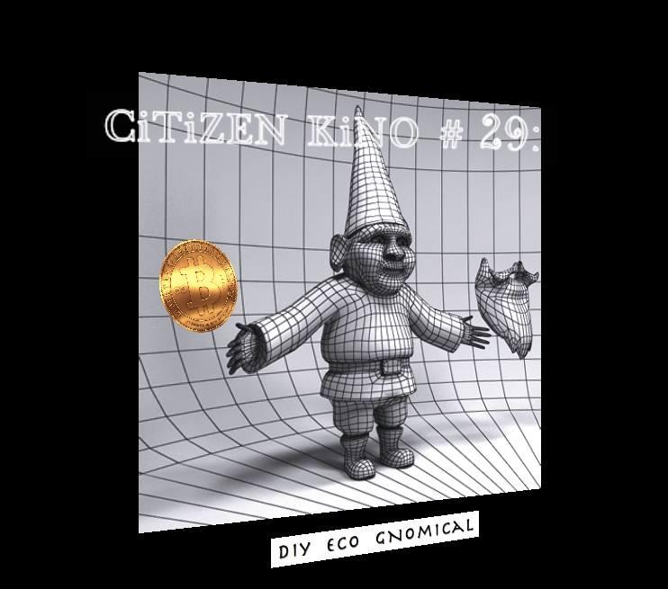 CiTiZEN KiNO #29 : DiY Eco Gnomic