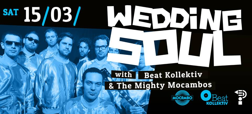 15.03.14 // WEDDING SOUL with BEAT KOLLEKTIV & THE MIGHTY MOCAMBOS (live!)