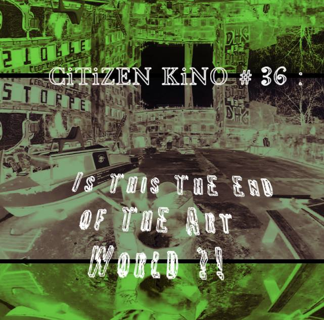 CiTiZEN KiNO #36: Is This The End of Art … ?