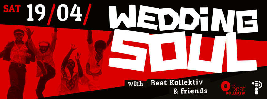 19.04.14 // WEDDING SOUL with Beat Kollektiv & friends