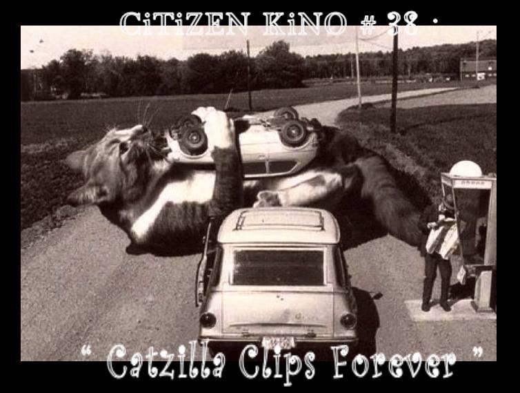 CITIZEN KINO #38:Catzilla Clips Forever