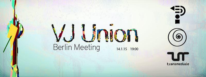 VJ Union BERLIN MEETING – transmediale Vorspiel 2015