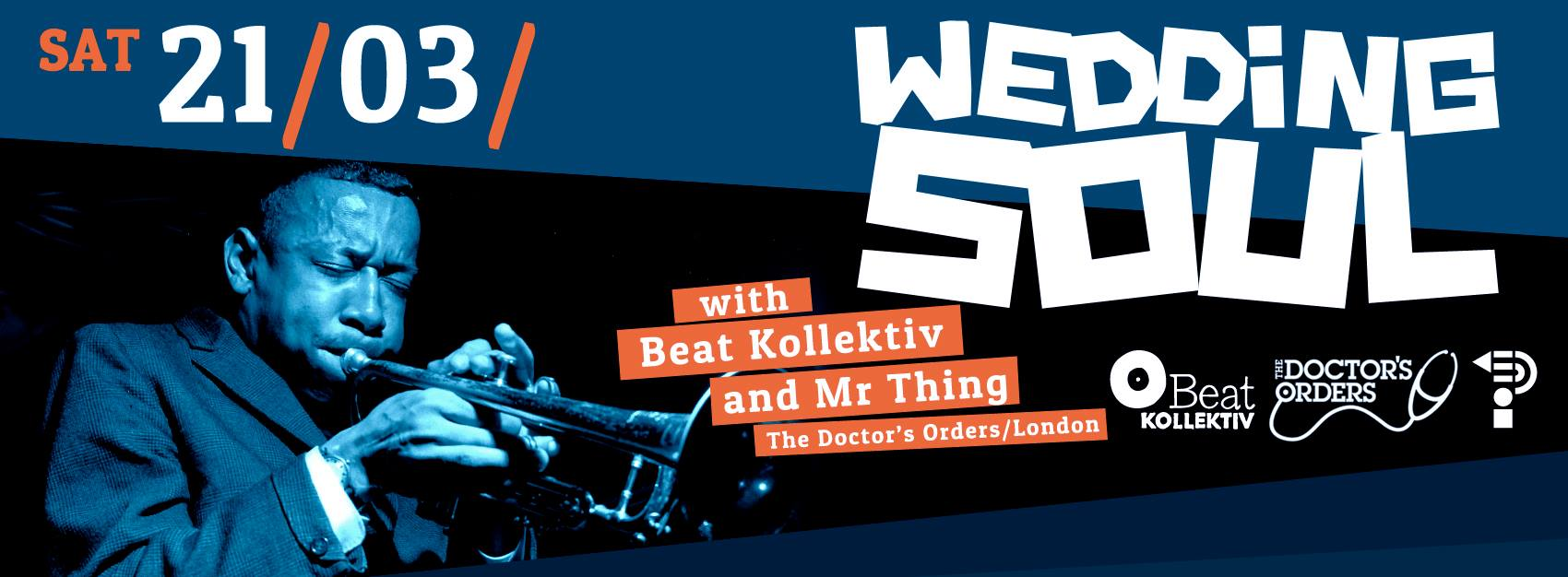 21.03.2015 // WEDDING SOUL with BEAT KOLLEKTIV & MR THING (The Doctor's Orders, London)
