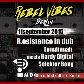 BERLiN REBEL ViBES with R.ESiSTENCE iN DUB (Italy) · LONGFiNGAH meets HARDY DiGiTAL · SELEKTOR BONY