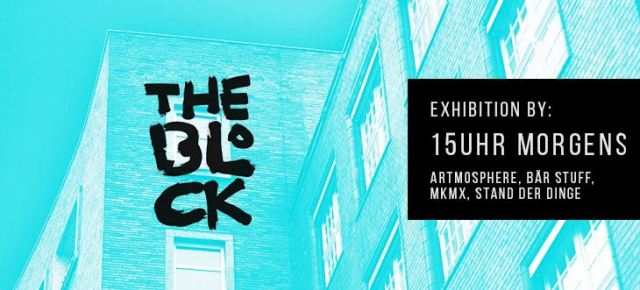 "THE BLOCK #12 meets ""15Uhr morgens"" - Party & Art"