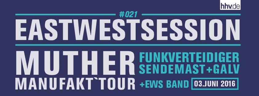 EastWestSessions #021 w/ Muther Manufak´Tour 2016 w/ Funkverteidiger, Sendemast und Galv