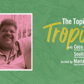 The Topic Is Tropic w/ Coco Maria, Soulix hosted by Marian Tone