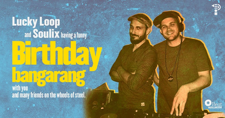 Birthday Bangarang w/ Lucky Loop, Soulix & friends