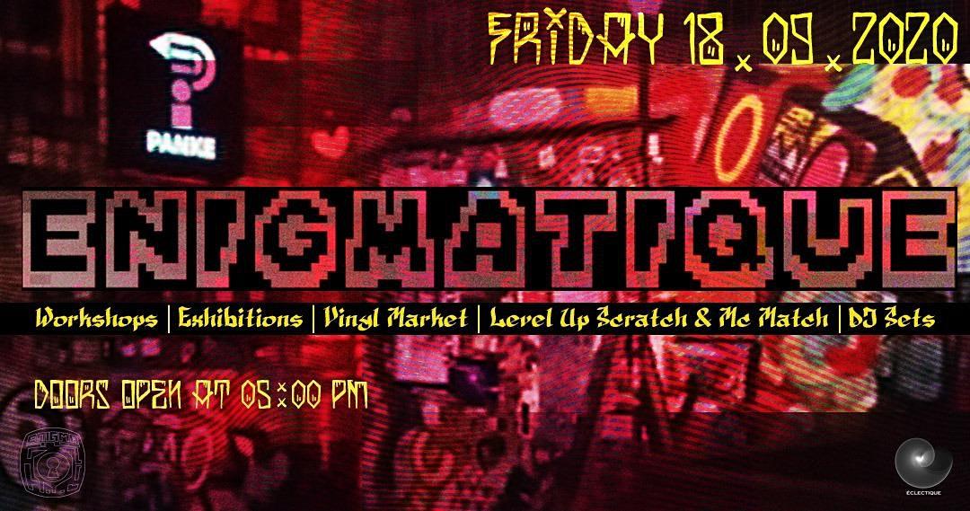 ENIGMATIQUE w/ Workshops, ArtExhibitions, RapBattle, Scratch Match, Dj Sets